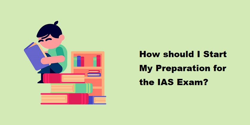 How should I start my preparation for the IAS exam?